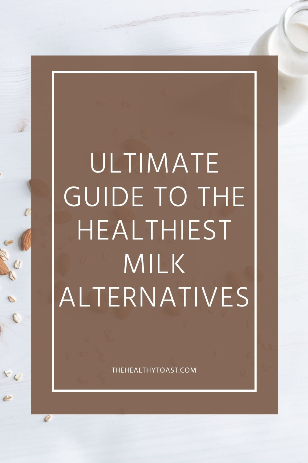 Ultimate Guide to the Healthiest Milk Alternatives