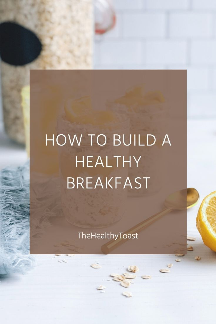 How to build a healthy breakfast to fuel your day